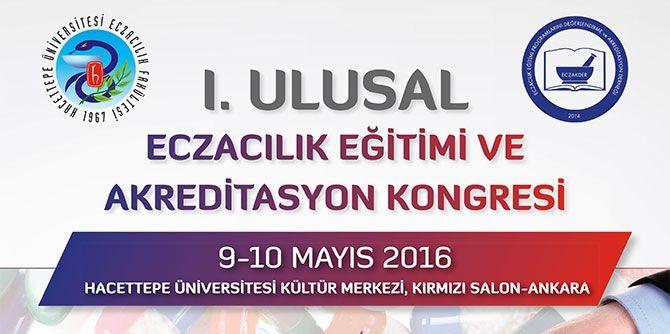 I. Ulusal Eczacılık Eğitimi ve Akreditasyon Kongresi